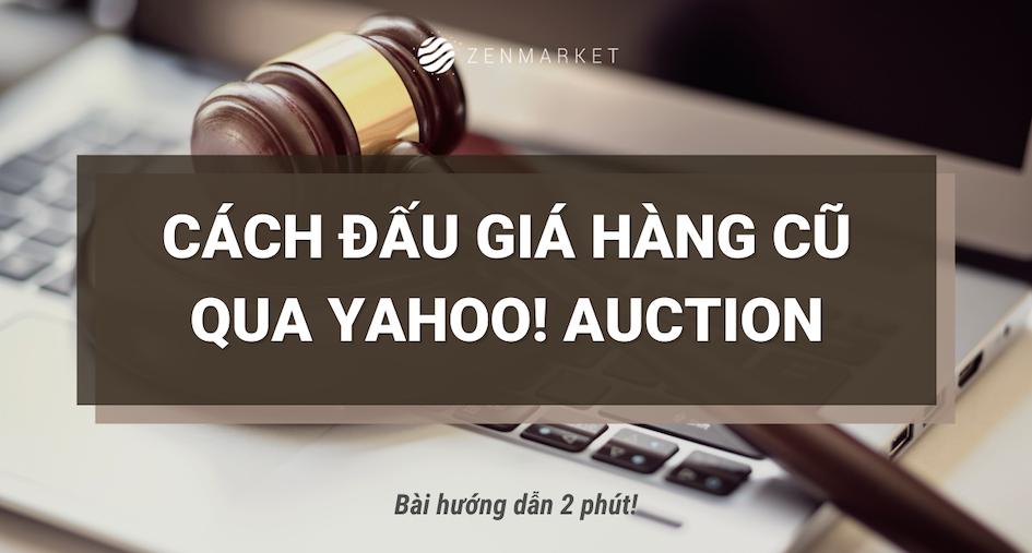 Cách đấu giá trên Yahoo Auction Nhật Bản